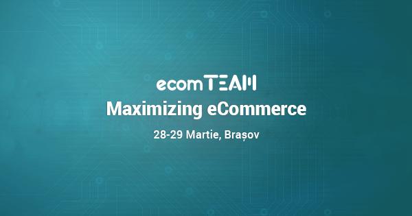 ecomteam 2018 maximizing ecommerce